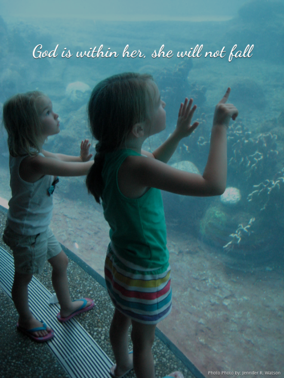 God is within her. Ps 46:5